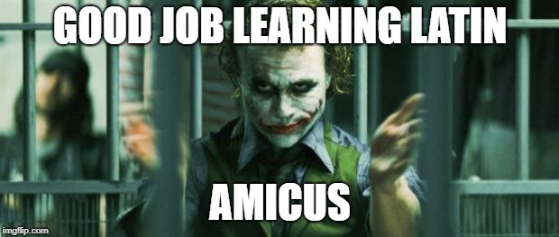 the joker clap | GOOD JOB LEARNING LATIN AMICUS | image tagged in the joker clap | made w/ Imgflip meme maker