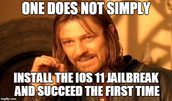 One Does Not Simply Meme | ONE DOES NOT SIMPLY INSTALL THE IOS 11 JAILBREAK AND SUCCEED THE FIRST TIME | image tagged in memes,one does not simply | made w/ Imgflip meme maker