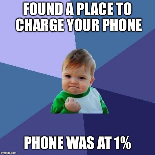 Hell Yeah!!!!! | FOUND A PLACE TO CHARGE YOUR PHONE PHONE WAS AT 1% | image tagged in memes,success kid,phone,charger | made w/ Imgflip meme maker