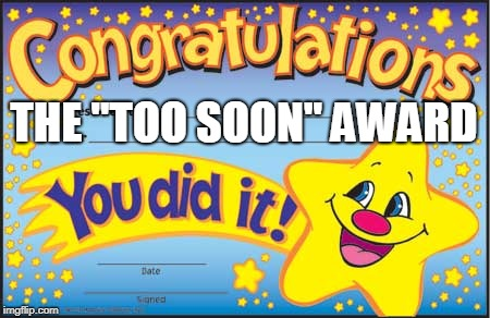 "Happy Star Congratulations Meme | THE ""TOO SOON"" AWARD 