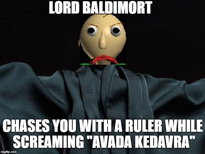 "Baldi just got better | LORD BALDIMORT CHASES YOU WITH A RULER WHILE SCREAMING ""AVADA KEDAVRA"" 