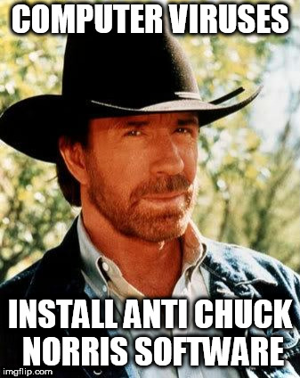 Chuck Norris Meme | COMPUTER VIRUSES INSTALL ANTI CHUCK NORRIS SOFTWARE | image tagged in memes,chuck norris | made w/ Imgflip meme maker