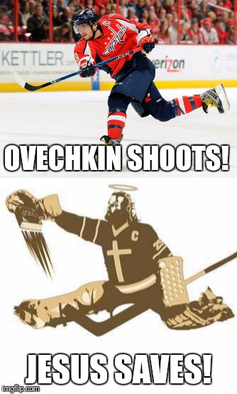 Jesus Saves!  | OVECHKIN SHOOTS! JESUS SAVES! | image tagged in memes,funny,jesus,jesus saves,hockey,ovechkin | made w/ Imgflip meme maker