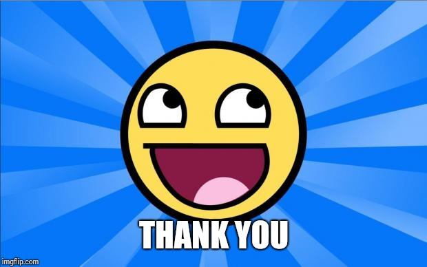 Happy Face | THANK YOU | image tagged in happy face | made w/ Imgflip meme maker