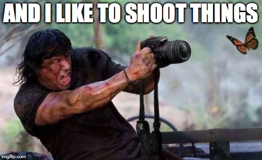 AND I LIKE TO SHOOT THINGS | made w/ Imgflip meme maker