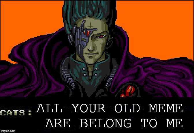 ALL YOUR OLD MEME ARE BELONG TO ME | made w/ Imgflip meme maker