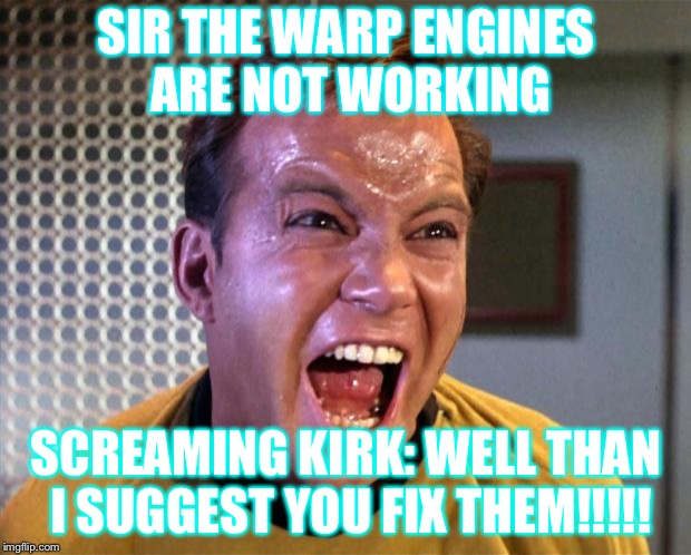"A Very loud screaming Captain Kirk. ""Why so loud captain?"" 