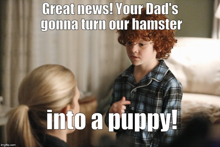explanation Lily Rabe | Great news! Your Dad's gonna turn our hamster into a puppy! | image tagged in explanation lily rabe | made w/ Imgflip meme maker