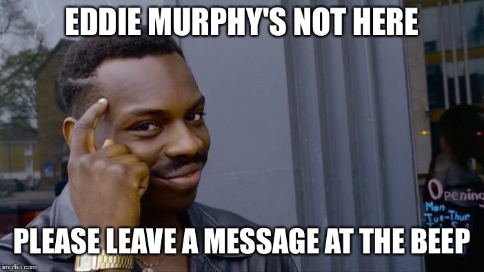 Roll Safe Think About It Meme | EDDIE MURPHY'S NOT HERE PLEASE LEAVE A MESSAGE AT THE BEEP | image tagged in memes,roll safe think about it | made w/ Imgflip meme maker