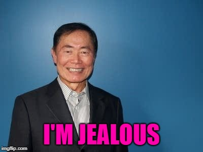 sulu | I'M JEALOUS | image tagged in sulu | made w/ Imgflip meme maker