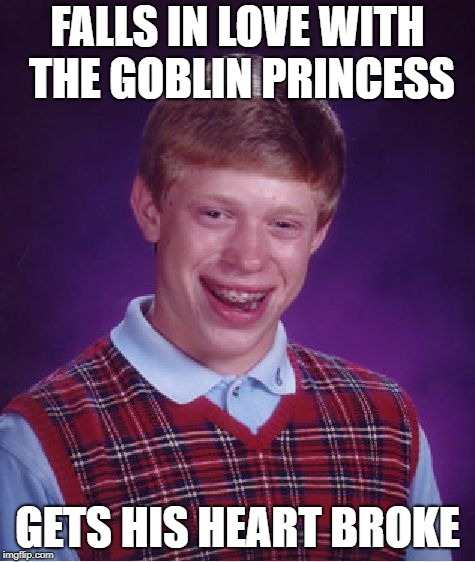 Bad Luck Brian Meme | FALLS IN LOVE WITH THE GOBLIN PRINCESS GETS HIS HEART BROKE | image tagged in memes,bad luck brian | made w/ Imgflip meme maker