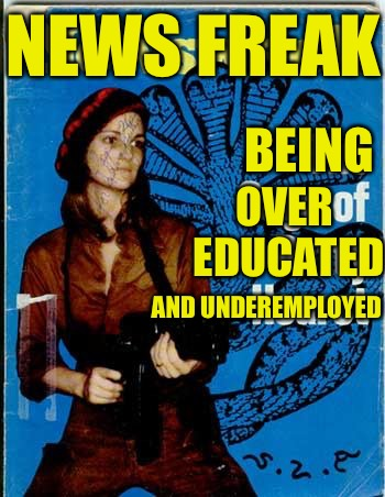 News Freak  | BEING OVER EDUCATED AND UNDEREMPLOYED NEWS FREAK | image tagged in back to work,freak,liberals,antifa,thots | made w/ Imgflip meme maker