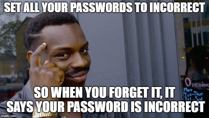 Roll Safe Think About It Meme | SET ALL YOUR PASSWORDS TO INCORRECT SO WHEN YOU FORGET IT, IT SAYS YOUR PASSWORD IS INCORRECT | image tagged in memes,roll safe think about it | made w/ Imgflip meme maker
