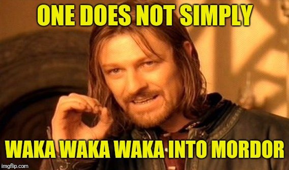One Does Not Simply Meme | ONE DOES NOT SIMPLY WAKA WAKA WAKA INTO MORDOR | image tagged in memes,one does not simply | made w/ Imgflip meme maker