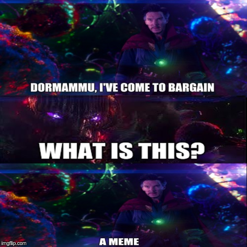 dormammu, i've made a meme  | image tagged in doctor strange,marvel,breaking the fourth wall | made w/ Imgflip meme maker