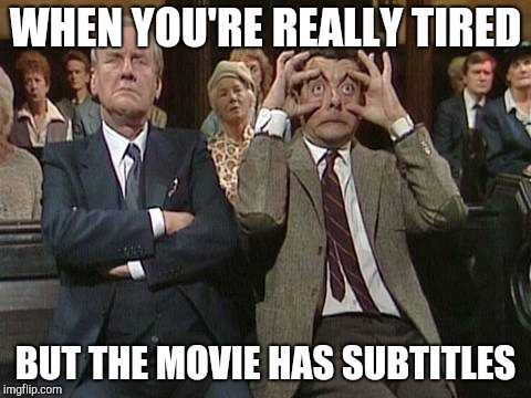 WHEN YOU'RE REALLY TIRED BUT THE MOVIE HAS SUBTITLES | image tagged in stay awake bean | made w/ Imgflip meme maker
