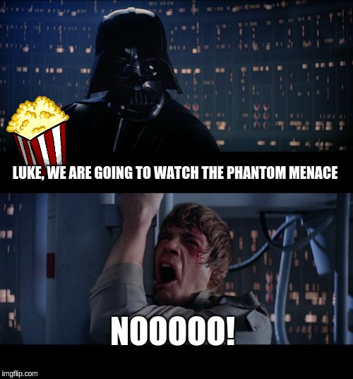 luke hates the phantom menace | LUKE, WE ARE GOING TO WATCH THE PHANTOM MENACE NOOOOO! | image tagged in memes,star wars no,star wars,the phantom menace | made w/ Imgflip meme maker