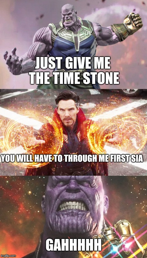 YOU WILL HAVE TO THROUGH ME FIRST SIA JUST GIVE ME THE TIME STONE GAHHHHH | made w/ Imgflip meme maker