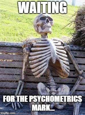 Waiting Skeleton Meme | WAITING FOR THE PSYCHOMETRICS MARK... | image tagged in memes,waiting skeleton | made w/ Imgflip meme maker