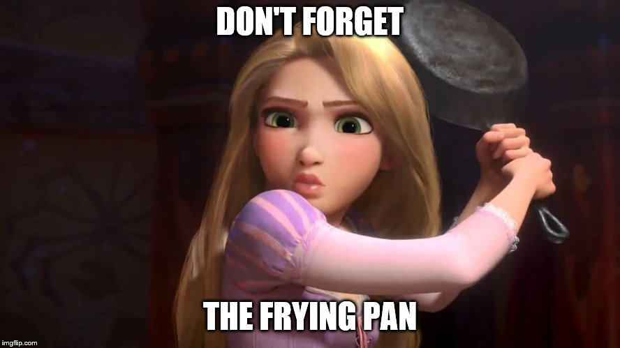 DON'T FORGET THE FRYING PAN | made w/ Imgflip meme maker