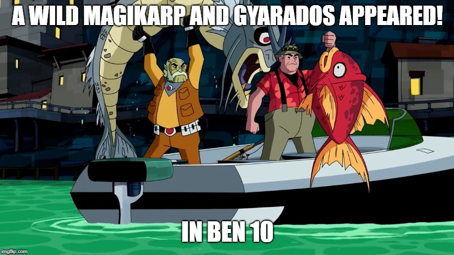 A WILD MAGIKARP AND GYARADOS APPEARED! IN BEN 10 | image tagged in ben 10 magikarp and gyarados | made w/ Imgflip meme maker
