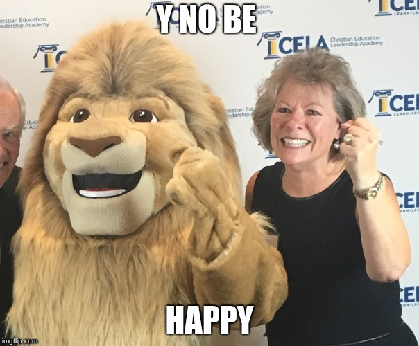 Y NO BE HAPPY | image tagged in mascot | made w/ Imgflip meme maker