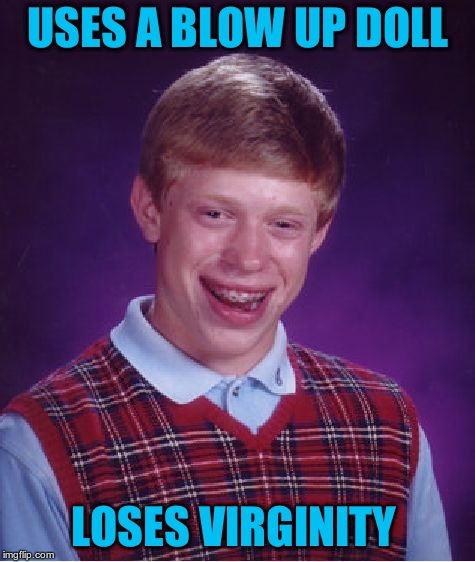 Bad Luck Brian Meme | USES A BLOW UP DOLL LOSES VIRGINITY | image tagged in memes,bad luck brian | made w/ Imgflip meme maker