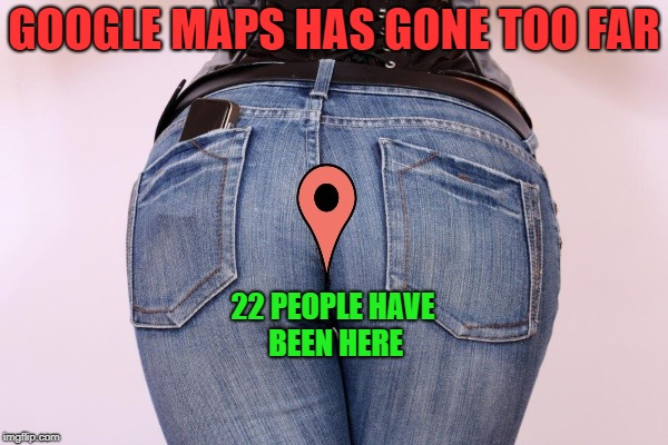google maps | GOOGLE MAPS HAS GONE TOO FAR 22 PEOPLE HAVE BEEN HERE | image tagged in marker,google maps | made w/ Imgflip meme maker