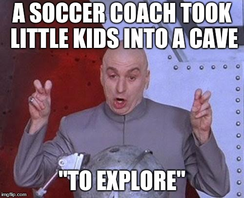 "Dr Evil Laser | A SOCCER COACH TOOK LITTLE KIDS INTO A CAVE ""TO EXPLORE"" 