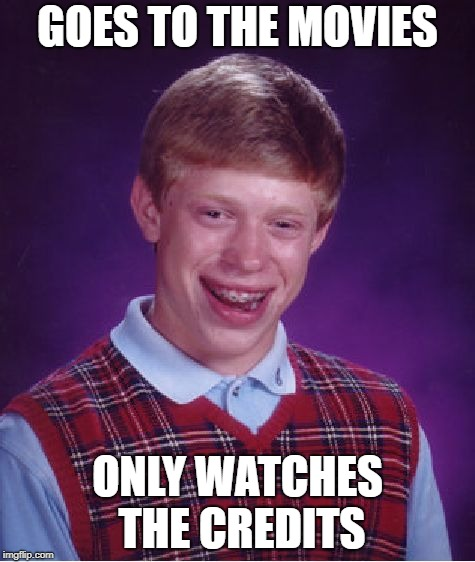 Bad Luck Brian Meme | GOES TO THE MOVIES ONLY WATCHES THE CREDITS | image tagged in memes,bad luck brian | made w/ Imgflip meme maker