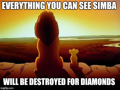 Lion King Meme | EVERYTHING YOU CAN SEE SIMBA WILL BE DESTROYED FOR DIAMONDS | image tagged in memes,lion king | made w/ Imgflip meme maker