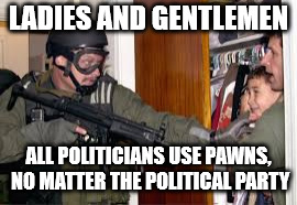 Elian Gonzalez | LADIES AND GENTLEMEN ALL POLITICIANS USE PAWNS, NO MATTER THE POLITICAL PARTY | image tagged in elian gonzalez | made w/ Imgflip meme maker