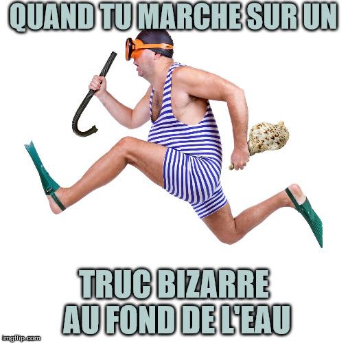 QUAND TU MARCHE SUR UN TRUC BIZARRE AU FOND DE L'EAU | made w/ Imgflip meme maker