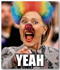 Hillary clown | YEAH | image tagged in hillary clown | made w/ Imgflip meme maker