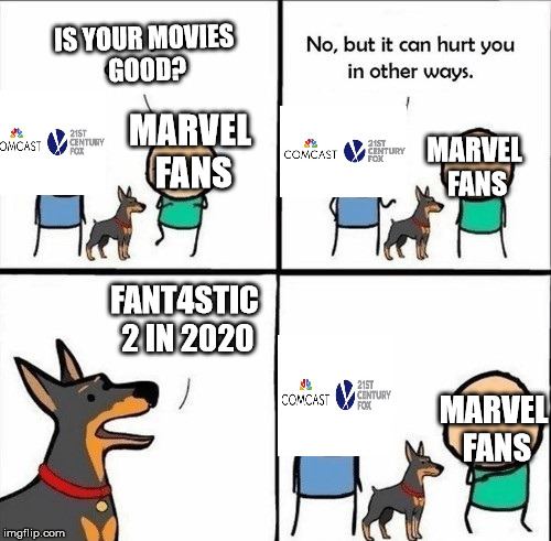Marvel Fans Reacts to fox shareholder files lawsuit to Stop Disney's acquisition |  IS YOUR MOVIES GOOD? MARVEL FANS; MARVEL FANS; FANT4STIC 2 IN 2020; MARVEL FANS | image tagged in does your dog bite,disney,fox,comcast,marvel | made w/ Imgflip meme maker