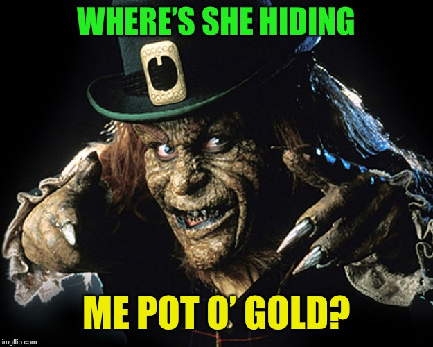 WHERE'S SHE HIDING ME POT O' GOLD? | made w/ Imgflip meme maker
