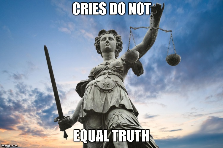 Bullshit talks w/o the sword |  CRIES DO NOT; EQUAL TRUTH | image tagged in lady justice | made w/ Imgflip meme maker