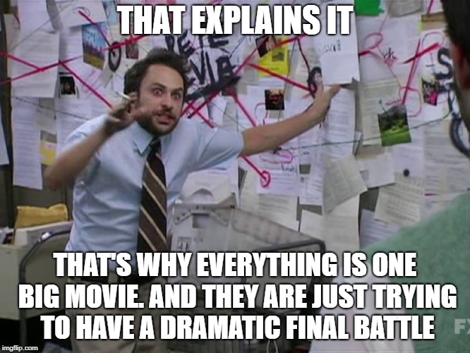 Charlie Conspiracy (Always Sunny in Philidelphia) | THAT EXPLAINS IT THAT'S WHY EVERYTHING IS ONE BIG MOVIE. AND THEY ARE JUST TRYING TO HAVE A DRAMATIC FINAL BATTLE | image tagged in charlie conspiracy always sunny in philidelphia | made w/ Imgflip meme maker