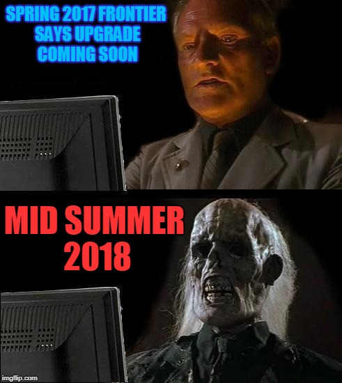 Ill Just Wait Here Meme | SPRING 2017 FRONTIER SAYS UPGRADE COMING SOON MID SUMMER 2018 | image tagged in memes,ill just wait here | made w/ Imgflip meme maker