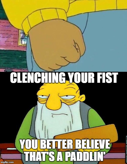 aggression  | YOU BETTER BELIEVE THAT'S A PADDLIN' CLENCHING YOUR FIST | image tagged in funny memes,arthur fist,that's a paddlin' | made w/ Imgflip meme maker