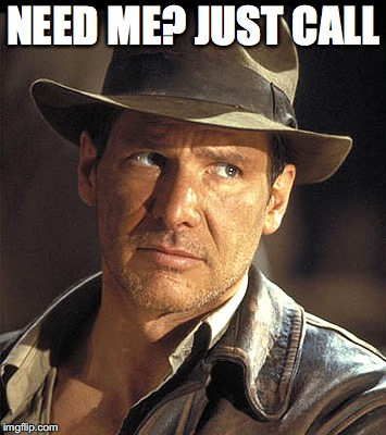 Indiana jones | NEED ME? JUST CALL | image tagged in indiana jones | made w/ Imgflip meme maker