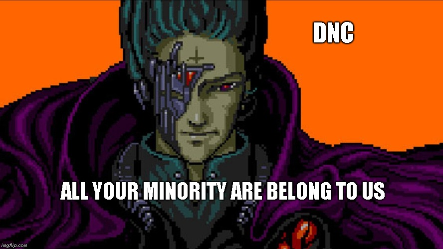 Democrat Strategy | DNC ALL YOUR MINORITY ARE BELONG TO US | image tagged in democrat,minorities | made w/ Imgflip meme maker
