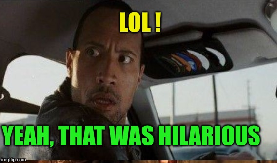 LOL ! YEAH, THAT WAS HILARIOUS | made w/ Imgflip meme maker