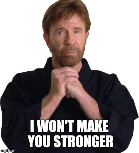 I WON'T MAKE YOU STRONGER | made w/ Imgflip meme maker