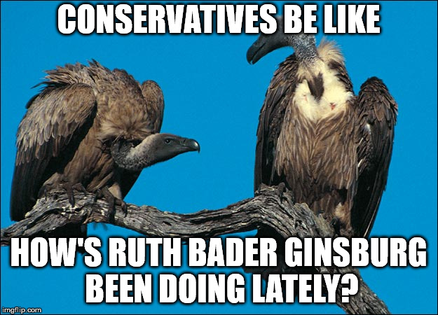 Could it be possible that President Trump will get 3 SCOTUS picks?  | CONSERVATIVES BE LIKE HOW'S RUTH BADER GINSBURG BEEN DOING LATELY? | image tagged in ruth bader ginsburg,maga,president trump,clifton shepherd cliffshep,scotus | made w/ Imgflip meme maker