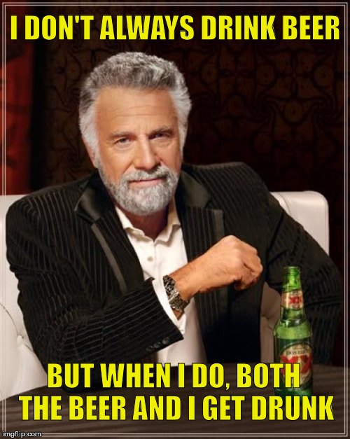 One for KenJ | I DON'T ALWAYS DRINK BEER BUT WHEN I DO, BOTH THE BEER AND I GET DRUNK | image tagged in memes,the most interesting man in the world,beer,drunk,stupid | made w/ Imgflip meme maker