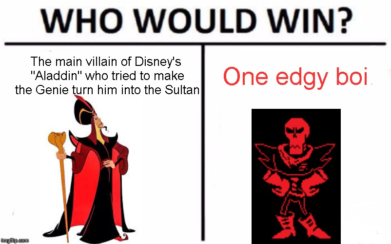 "What? They look pretty similar. | The main villain of Disney's ""Aladdin"" who tried to make the Genie turn him into the Sultan One edgy boi 