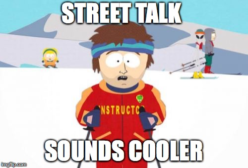 Super Cool Ski Instructor Meme | STREET TALK SOUNDS COOLER | image tagged in memes,super cool ski instructor | made w/ Imgflip meme maker