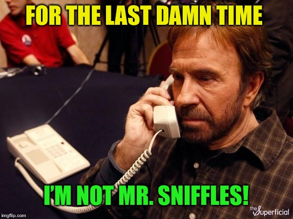 Chuck Norris Phone Meme | FOR THE LAST DAMN TIME I'M NOT MR. SNIFFLES! | image tagged in memes,chuck norris phone,chuck norris | made w/ Imgflip meme maker