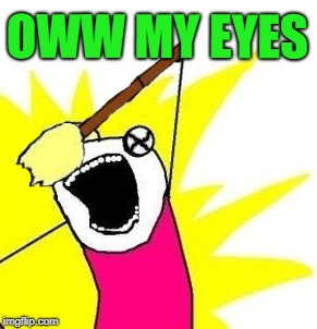 OWW MY EYES | made w/ Imgflip meme maker
